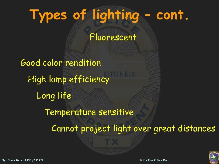 Types of lighting – cont. Fluorescent Good color rendition High lamp efficiency Long life