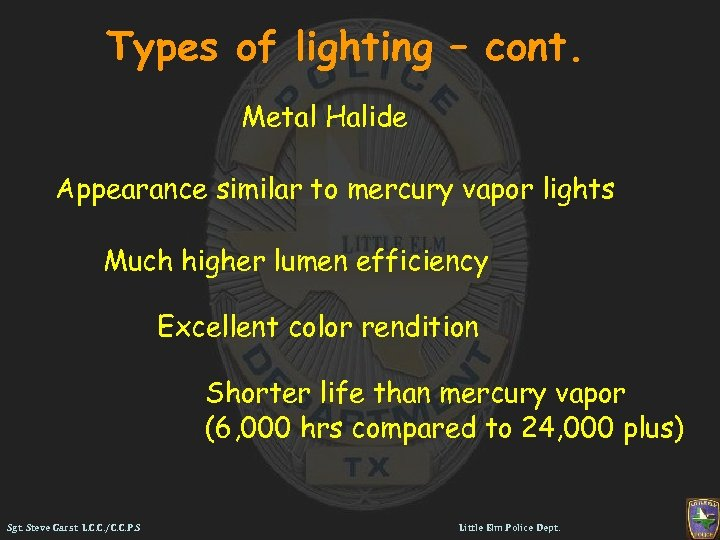 Types of lighting – cont. Metal Halide Appearance similar to mercury vapor lights Much