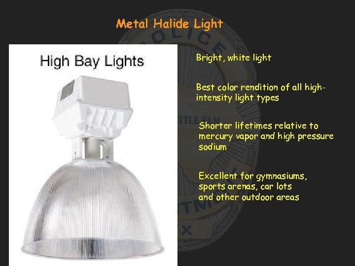 Metal Halide Light Bright, white light Best color rendition of all highintensity light types