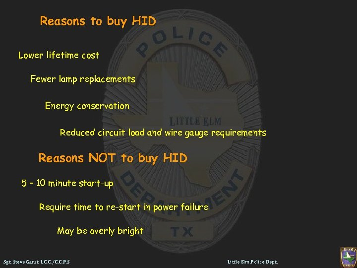 Reasons to buy HID Lower lifetime cost Fewer lamp replacements Energy conservation Reduced circuit