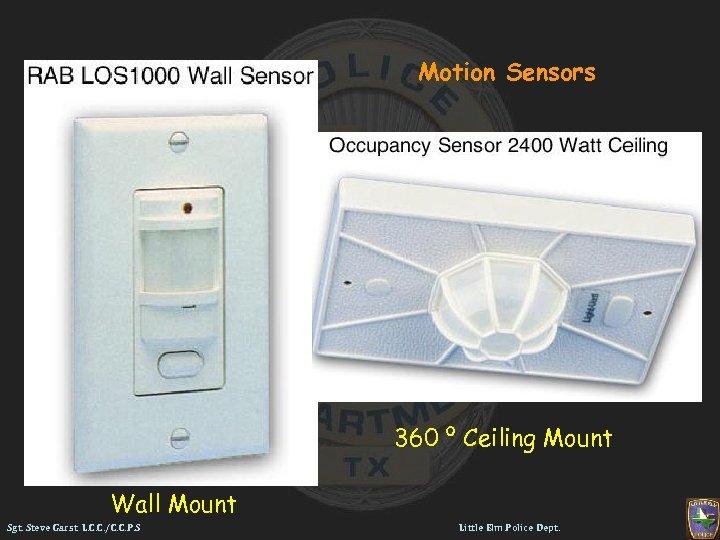 Motion Sensors 360 º Ceiling Mount Wall Mount Sgt. Steve Garst L. C. C.