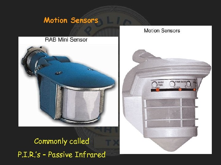 Motion Sensors Commonly called P. I. R. 's – Passive Infrared