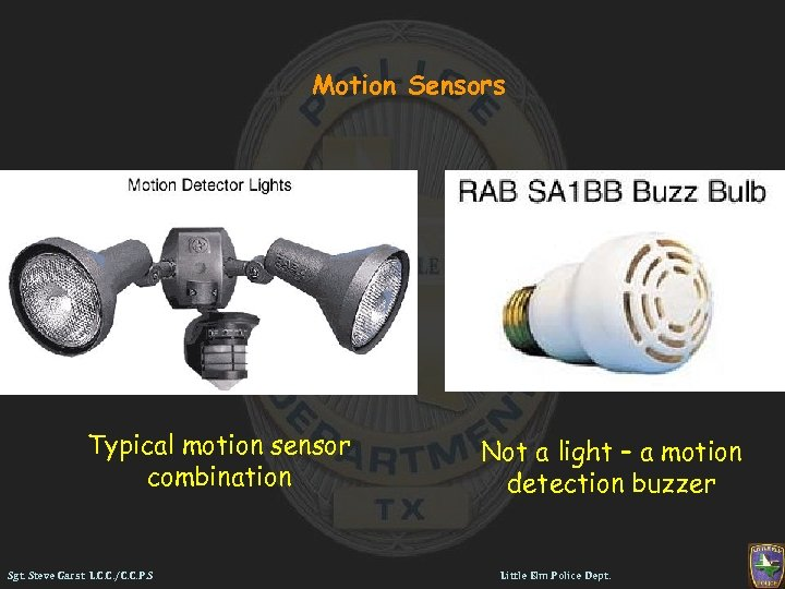 Motion Sensors Typical motion sensor combination Sgt. Steve Garst L. C. C. /C. C.