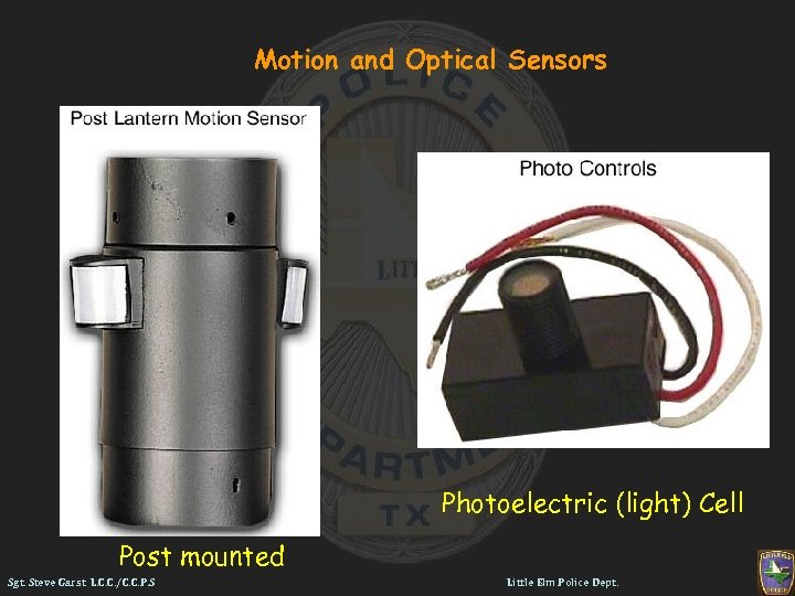 Motion and Optical Sensors Photoelectric (light) Cell Post mounted Sgt. Steve Garst L. C.