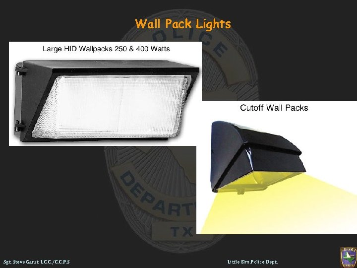 Wall Pack Lights Sgt. Steve Garst L. C. C. /C. C. P. S Little