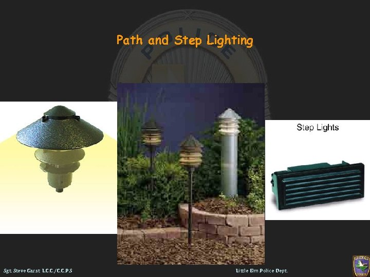 Path and Step Lighting Sgt. Steve Garst L. C. C. /C. C. P. S