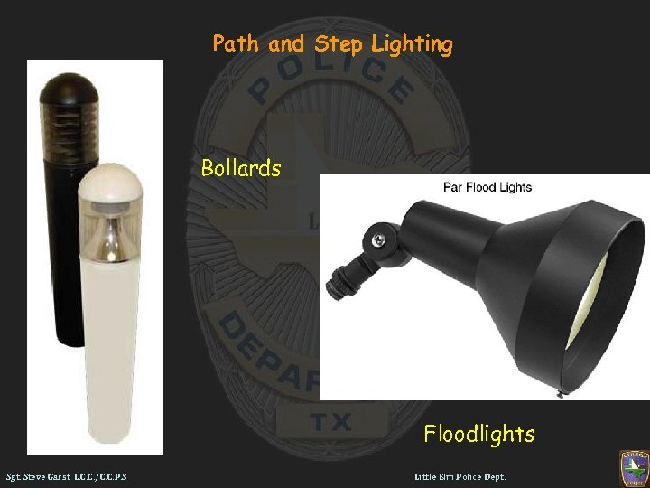 Path and Step Lighting Bollards Floodlights Sgt. Steve Garst L. C. C. /C. C.