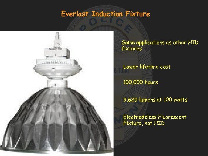 Everlast Induction Fixture Same applications as other HID fixtures Lower lifetime cost 100, 000