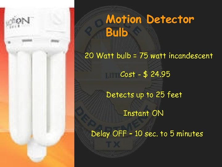 Motion Detector Bulb 20 Watt bulb = 75 watt incandescent Cost - $ 24.