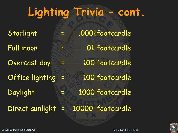 Lighting Trivia – cont. Starlight = . 0001 footcandle Full moon = . 01