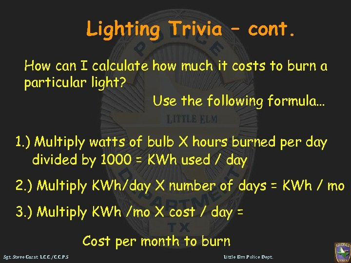 Lighting Trivia – cont. How can I calculate how much it costs to burn