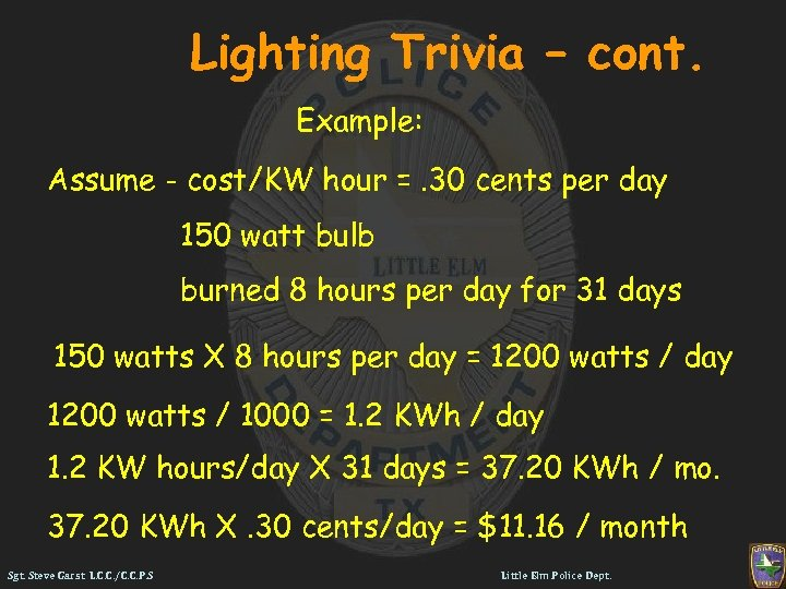 Lighting Trivia – cont. Example: Assume - cost/KW hour =. 30 cents per day