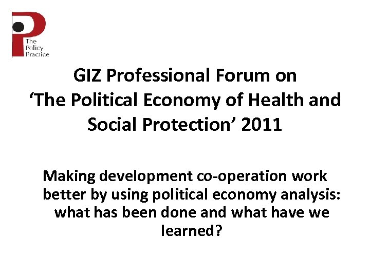 GIZ Professional Forum on 'The Political Economy of Health and Social Protection' 2011 Making