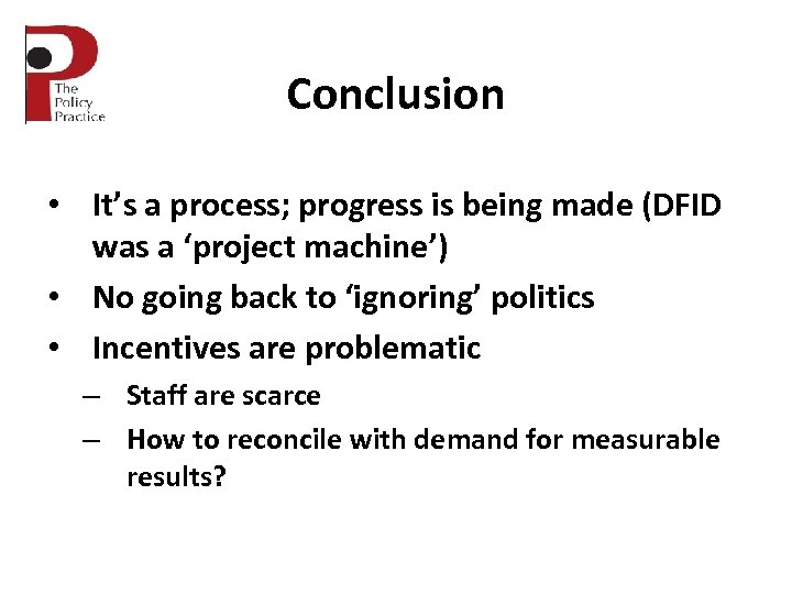 Conclusion • It's a process; progress is being made (DFID was a 'project machine')