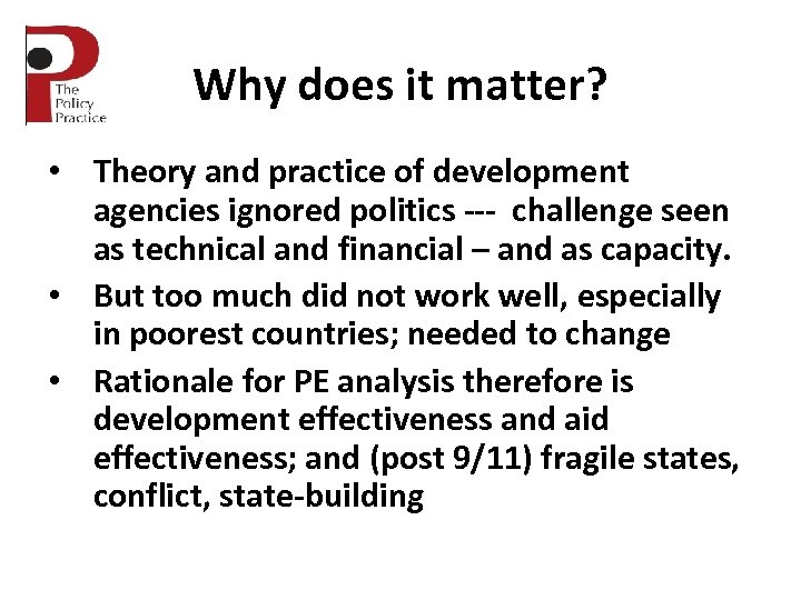 Why does it matter? • Theory and practice of development agencies ignored politics ---