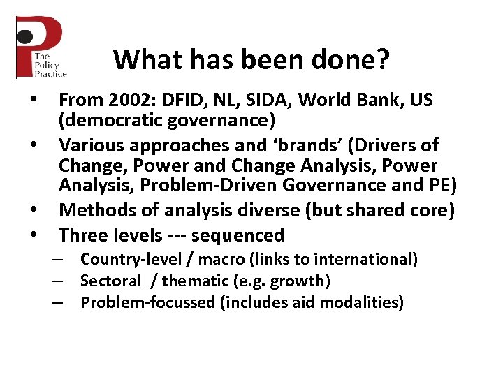 What has been done? • From 2002: DFID, NL, SIDA, World Bank, US (democratic