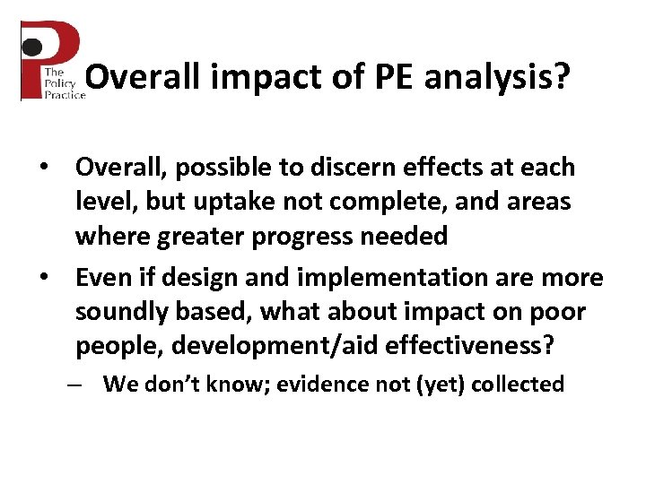 Overall impact of PE analysis? • Overall, possible to discern effects at each level,