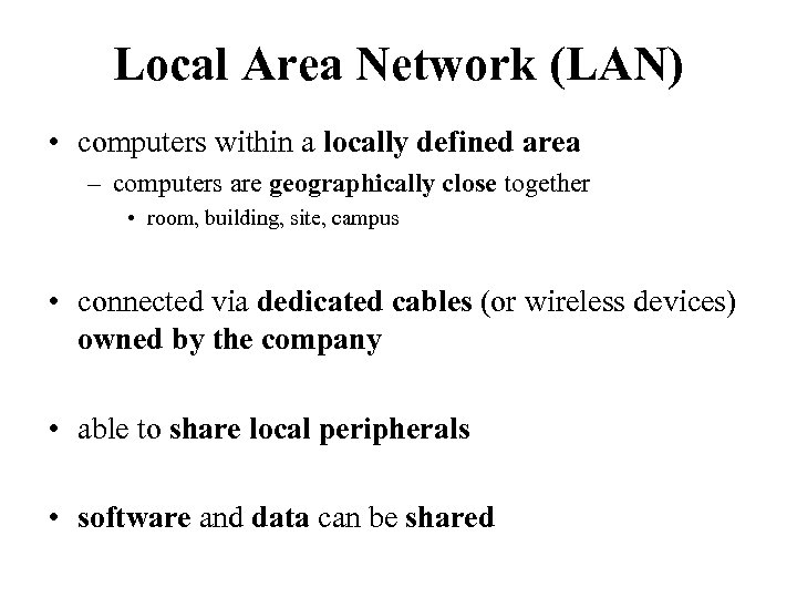 Local Area Network (LAN) • computers within a locally defined area – computers are