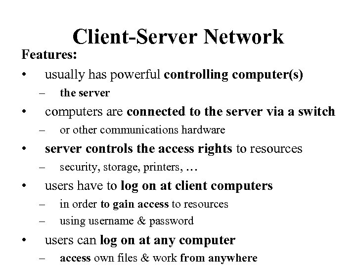 Client-Server Network Features: • usually has powerful controlling computer(s) – • computers are connected