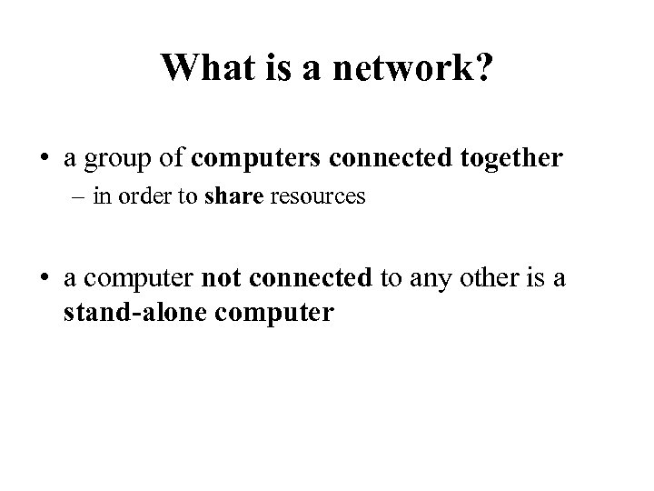 What is a network? • a group of computers connected together – in order