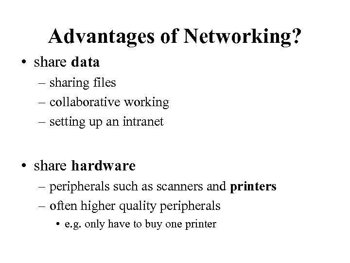 Advantages of Networking? • share data – sharing files – collaborative working – setting