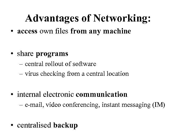 Advantages of Networking: • access own files from any machine • share programs –
