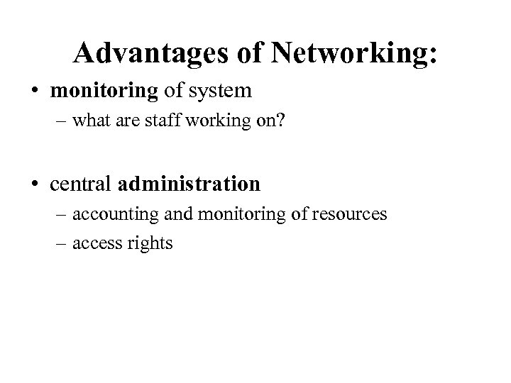 Advantages of Networking: • monitoring of system – what are staff working on? •