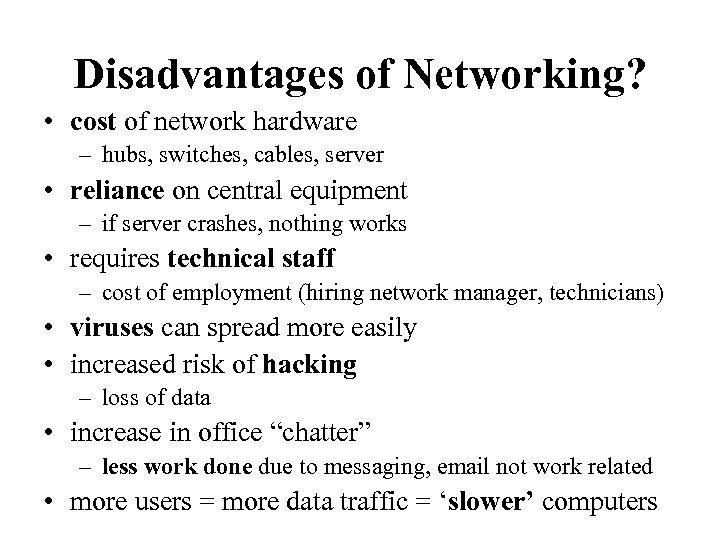 Disadvantages of Networking? • cost of network hardware – hubs, switches, cables, server •