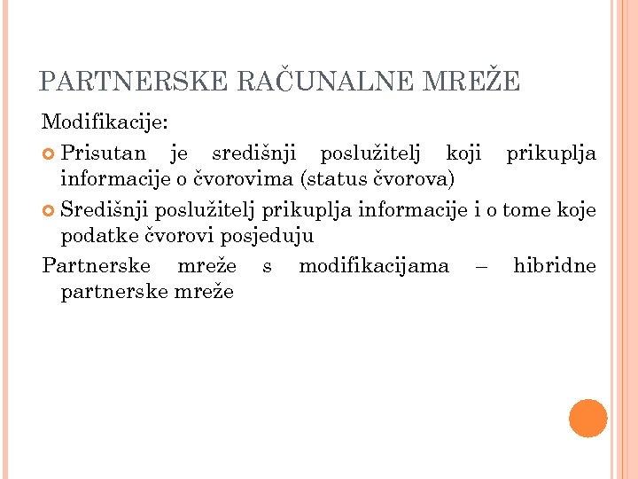PARTNERSKE RAČUNALNE MREŽE Modifikacije: Prisutan je središnji poslužitelj koji prikuplja informacije o čvorovima (status