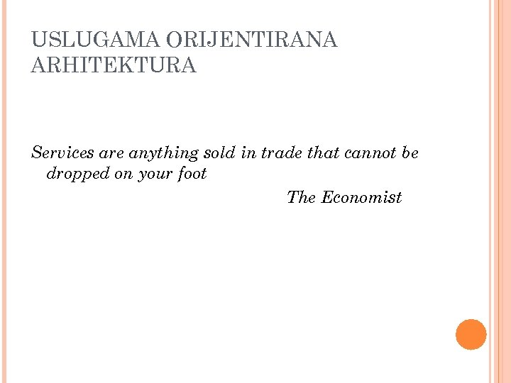 USLUGAMA ORIJENTIRANA ARHITEKTURA Services are anything sold in trade that cannot be dropped on