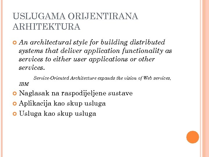 USLUGAMA ORIJENTIRANA ARHITEKTURA An architectural style for building distributed systems that deliver application functionality