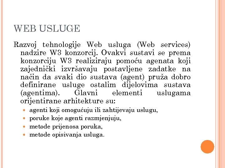 WEB USLUGE Razvoj tehnologije Web usluga (Web services) nadzire W 3 konzorcij. Ovakvi sustavi
