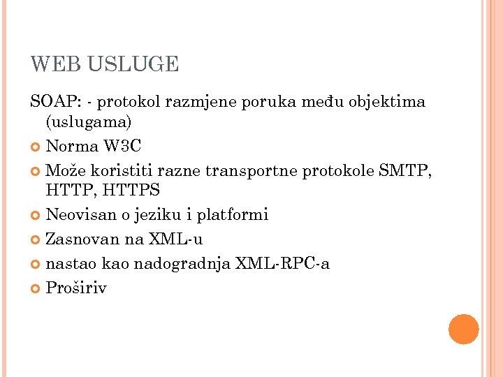 WEB USLUGE SOAP: - protokol razmjene poruka među objektima (uslugama) Norma W 3 C
