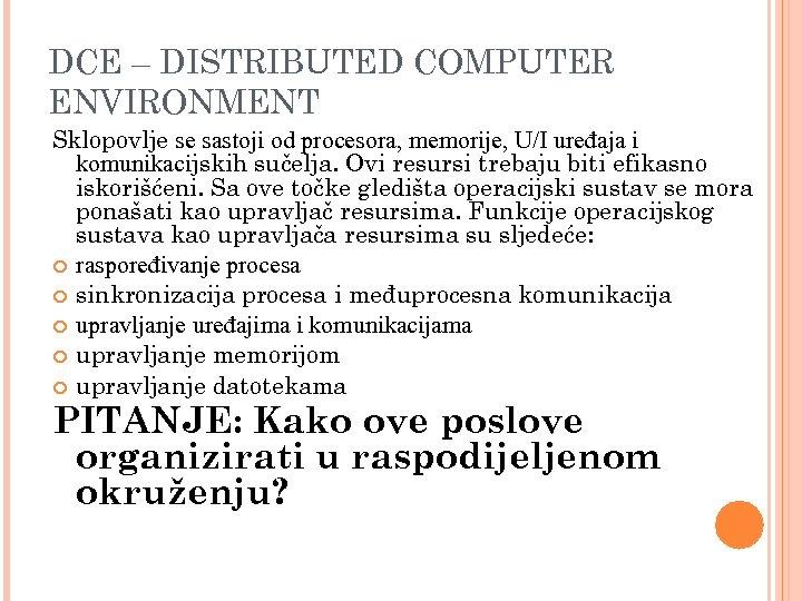 DCE – DISTRIBUTED COMPUTER ENVIRONMENT Sklopovlje se sastoji od procesora, memorije, U/I uređaja i