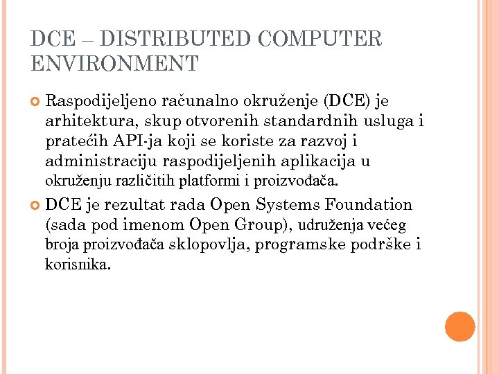 DCE – DISTRIBUTED COMPUTER ENVIRONMENT Raspodijeljeno računalno okruženje (DCE) je arhitektura, skup otvorenih standardnih