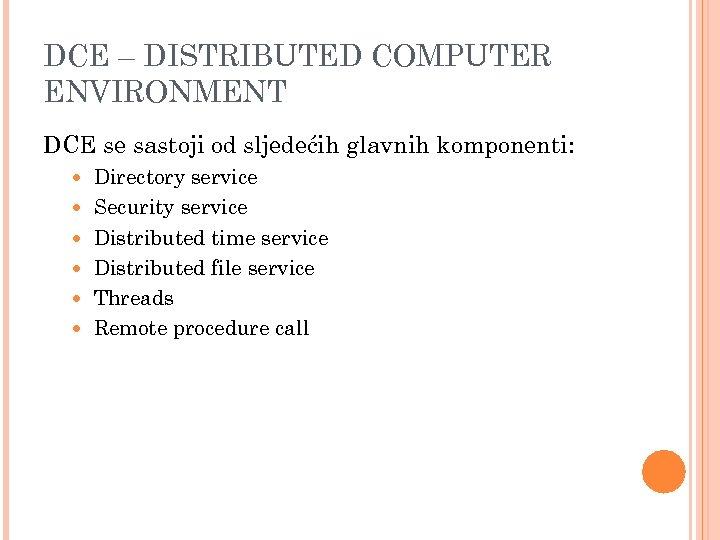 DCE – DISTRIBUTED COMPUTER ENVIRONMENT DCE se sastoji od sljedećih glavnih komponenti: Directory service
