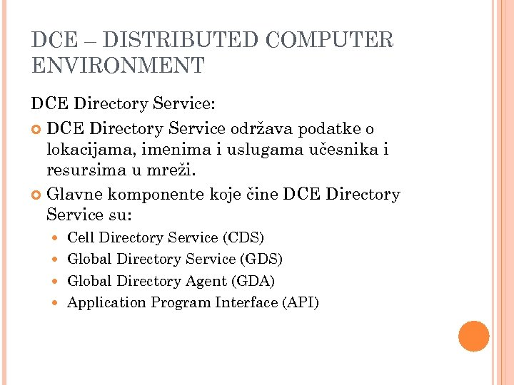DCE – DISTRIBUTED COMPUTER ENVIRONMENT DCE Directory Service: DCE Directory Service održava podatke o
