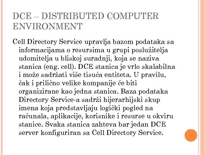 DCE – DISTRIBUTED COMPUTER ENVIRONMENT Cell Directory Service upravlja bazom podataka sa informacijama o