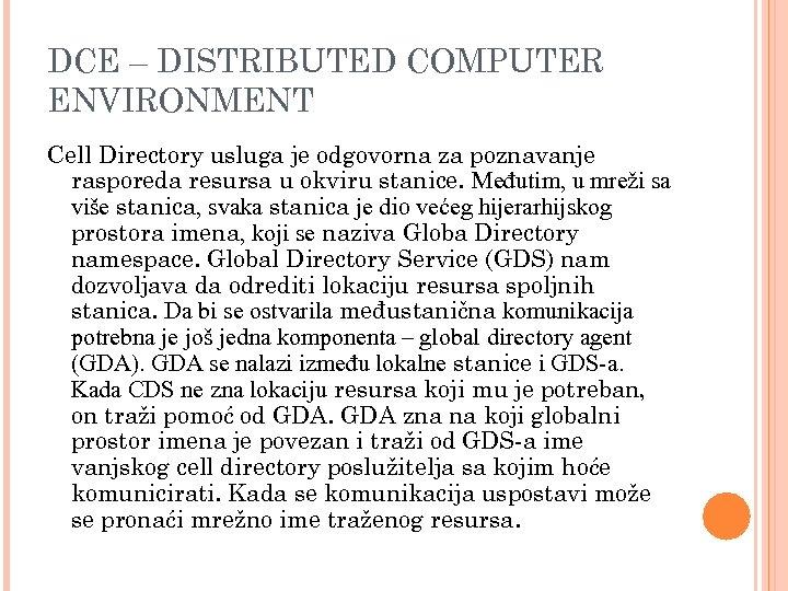 DCE – DISTRIBUTED COMPUTER ENVIRONMENT Cell Directory usluga je odgovorna za poznavanje rasporeda resursa