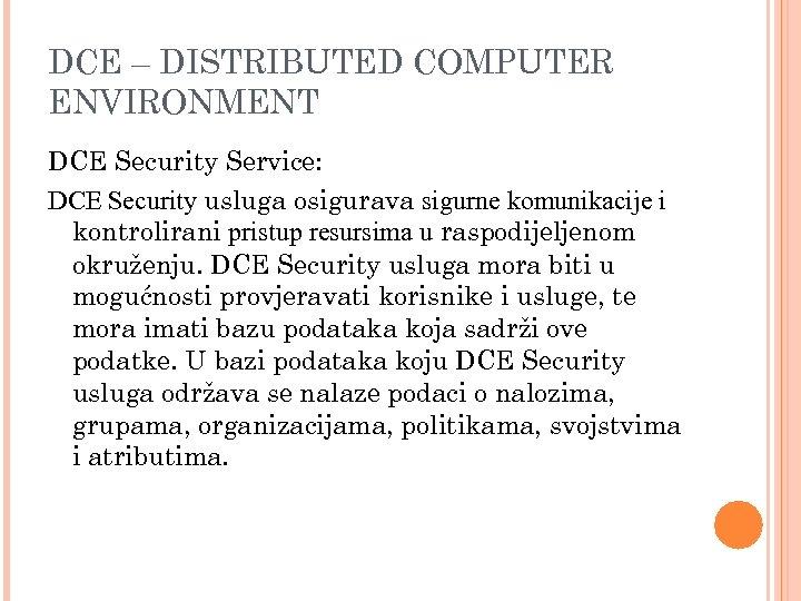 DCE – DISTRIBUTED COMPUTER ENVIRONMENT DCE Security Service: DCE Security usluga osigurava sigurne komunikacije