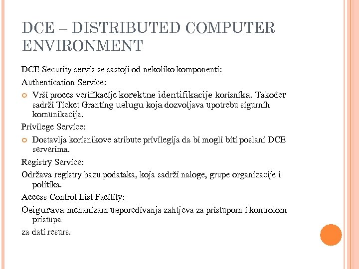 DCE – DISTRIBUTED COMPUTER ENVIRONMENT DCE Security servis se sastoji od nekoliko komponenti: Authentication