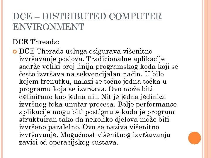 DCE – DISTRIBUTED COMPUTER ENVIRONMENT DCE Threads: DCE Therads usluga osigurava višenitno izvršavanje poslova.