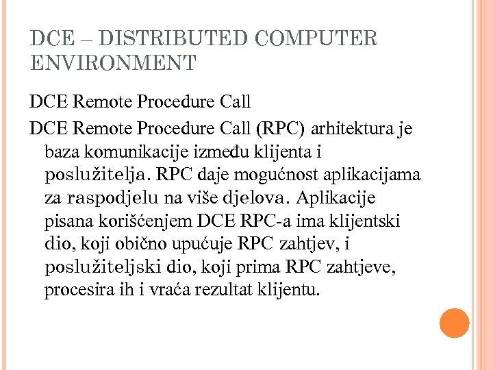 DCE – DISTRIBUTED COMPUTER ENVIRONMENT DCE Remote Procedure Call (RPC) arhitektura je baza komunikacije