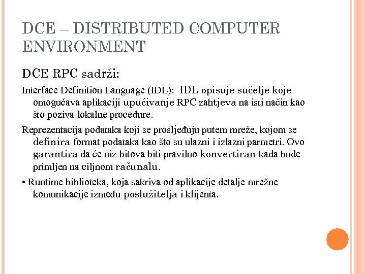 DCE – DISTRIBUTED COMPUTER ENVIRONMENT DCE RPC sadrži: Interface Definition Language (IDL): IDL opisuje