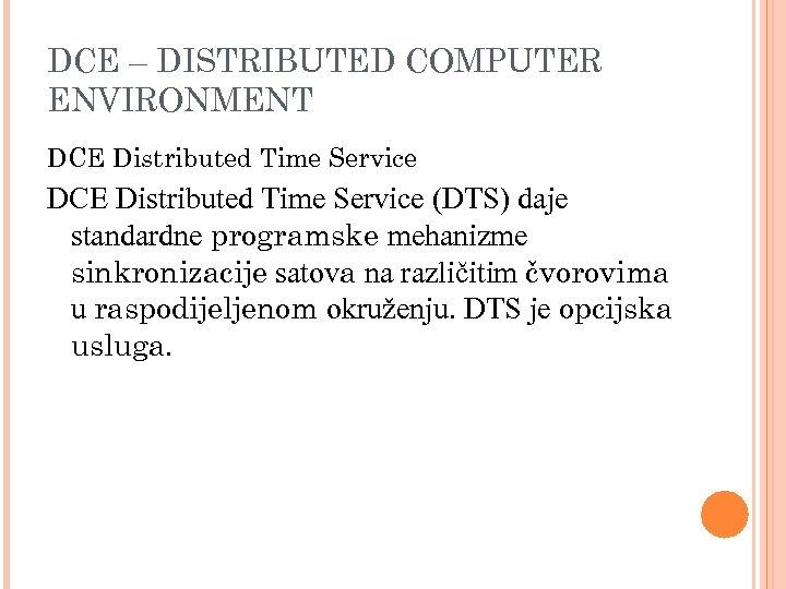 DCE – DISTRIBUTED COMPUTER ENVIRONMENT DCE Distributed Time Service (DTS) daje standardne programske mehanizme