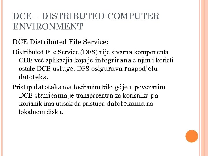 DCE – DISTRIBUTED COMPUTER ENVIRONMENT DCE Distributed File Service: Distributed File Service (DFS) nije