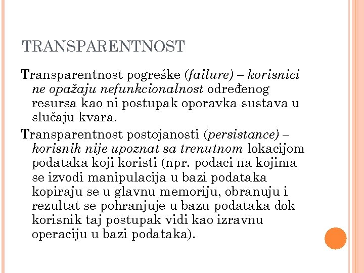 TRANSPARENTNOST Transparentnost pogreške (failure) – korisnici ne opažaju nefunkcionalnost određenog resursa kao ni postupak