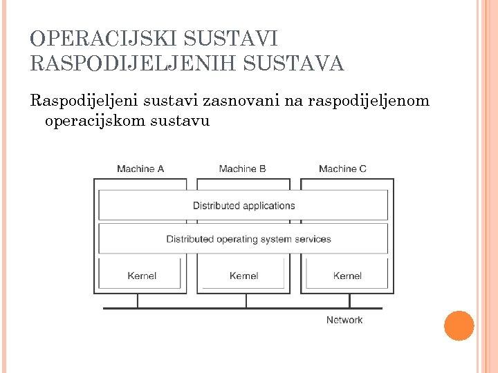 OPERACIJSKI SUSTAVI RASPODIJELJENIH SUSTAVA Raspodijeljeni sustavi zasnovani na raspodijeljenom operacijskom sustavu
