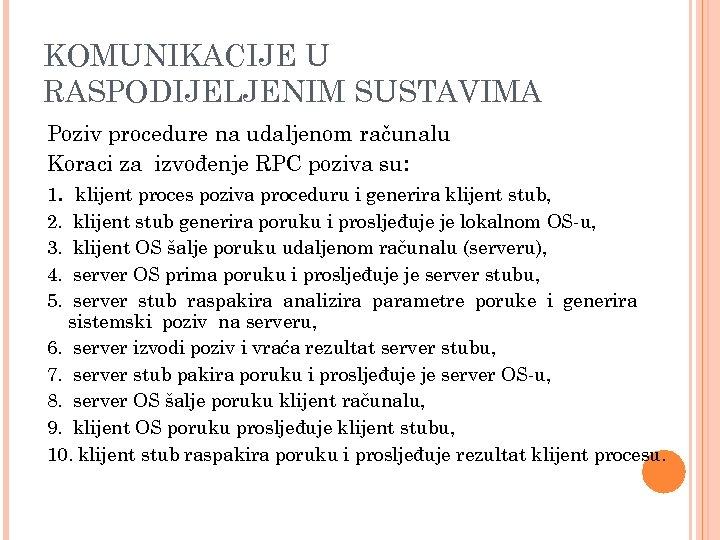 KOMUNIKACIJE U RASPODIJELJENIM SUSTAVIMA Poziv procedure na udaljenom računalu Koraci za izvođenje RPC poziva