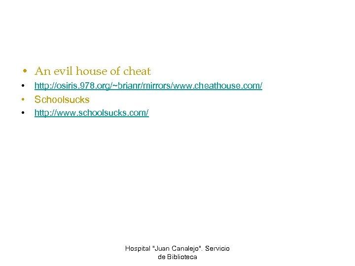 • An evil house of cheat • http: //osiris. 978. org/~brianr/mirrors/www. cheathouse. com/